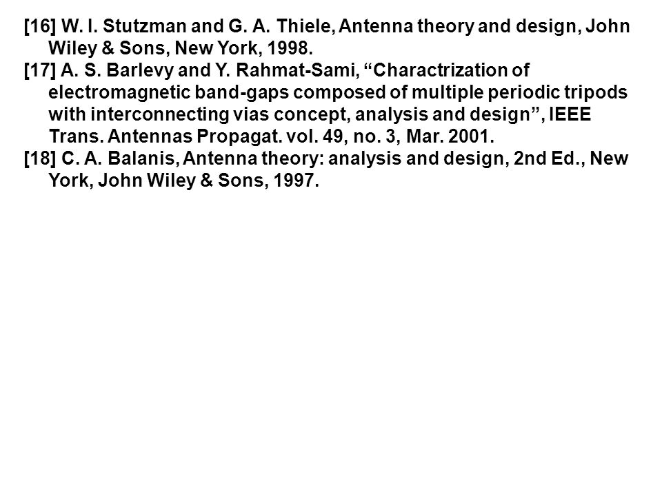[16] W. I. Stutzman and G. A. Thiele, Antenna theory and design, John Wiley & Sons, New York, 1998.